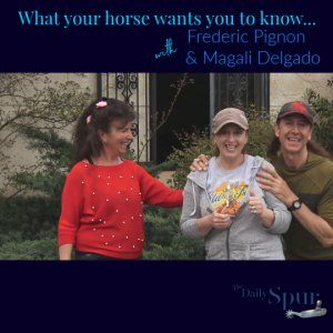 Frederic Pignon & Magali Delgado: What Your Horse Wants You To Know